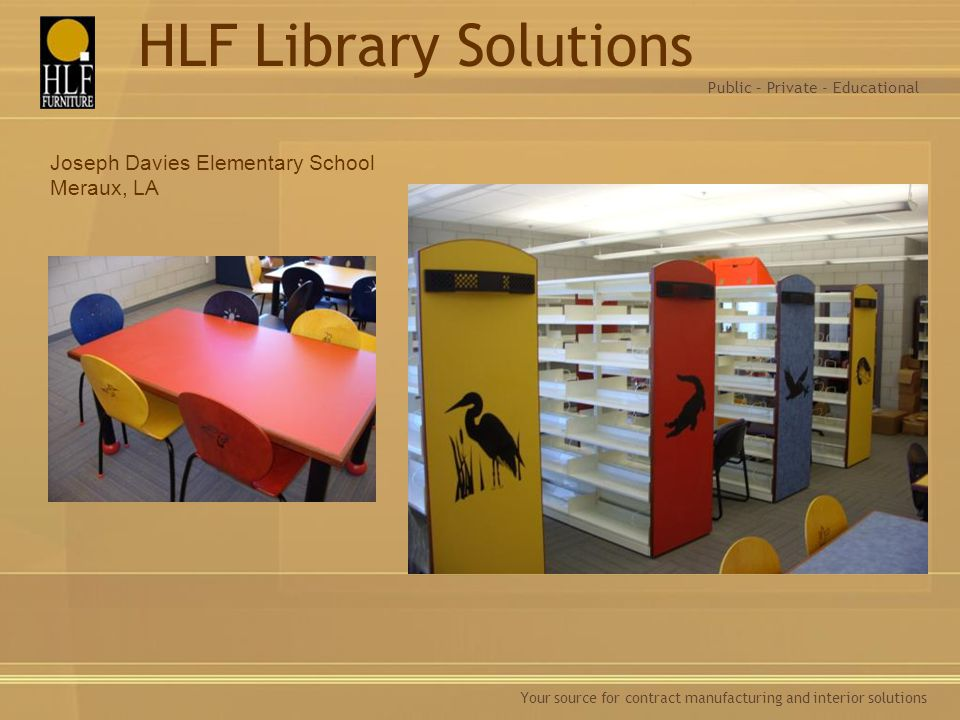 Your source for contract manufacturing and interior solutions Joseph Davies Elementary School Meraux, LA Public – Private - Educational HLF Library So