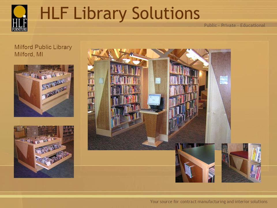Your source for contract manufacturing and interior solutions Milford Public Library Milford, MI Public – Private - Educational HLF Library Solutions