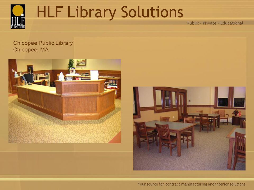 Your source for contract manufacturing and interior solutions Chicopee Public Library Chicopee, MA Public – Private - Educational HLF Library Solution