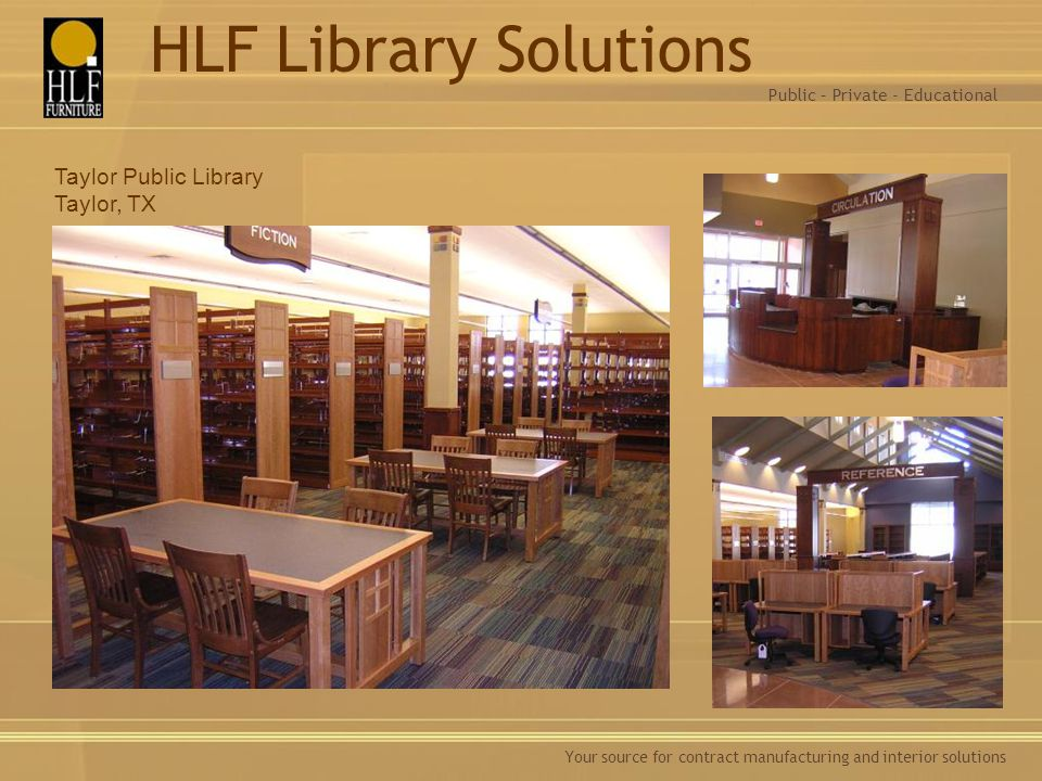 Your source for contract manufacturing and interior solutions Taylor Public Library Taylor, TX Public – Private - Educational HLF Library Solutions