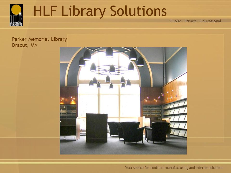 Your source for contract manufacturing and interior solutions Parker Memorial Library Dracut, MA Public – Private - Educational HLF Library Solutions