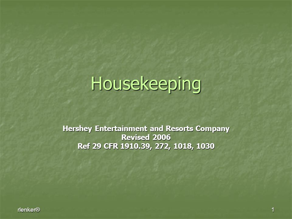rlenker®1 Housekeeping Hershey Entertainment and Resorts Company Revised 2006 Ref 29 CFR 1910.39, 272, 1018, 1030