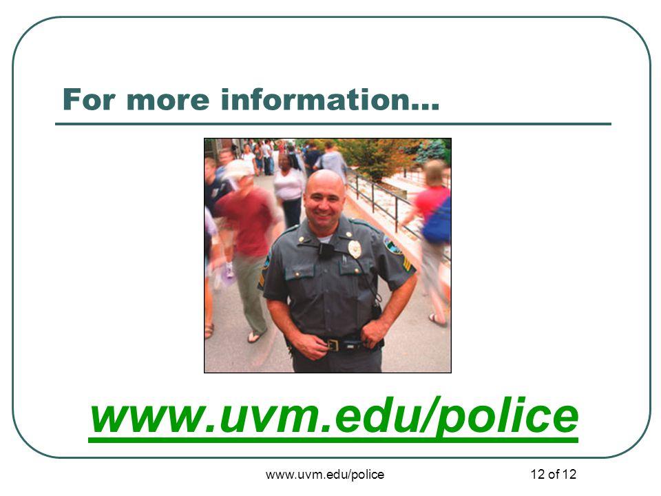 www.uvm.edu/police12 of 12 For more information… www.uvm.edu/police