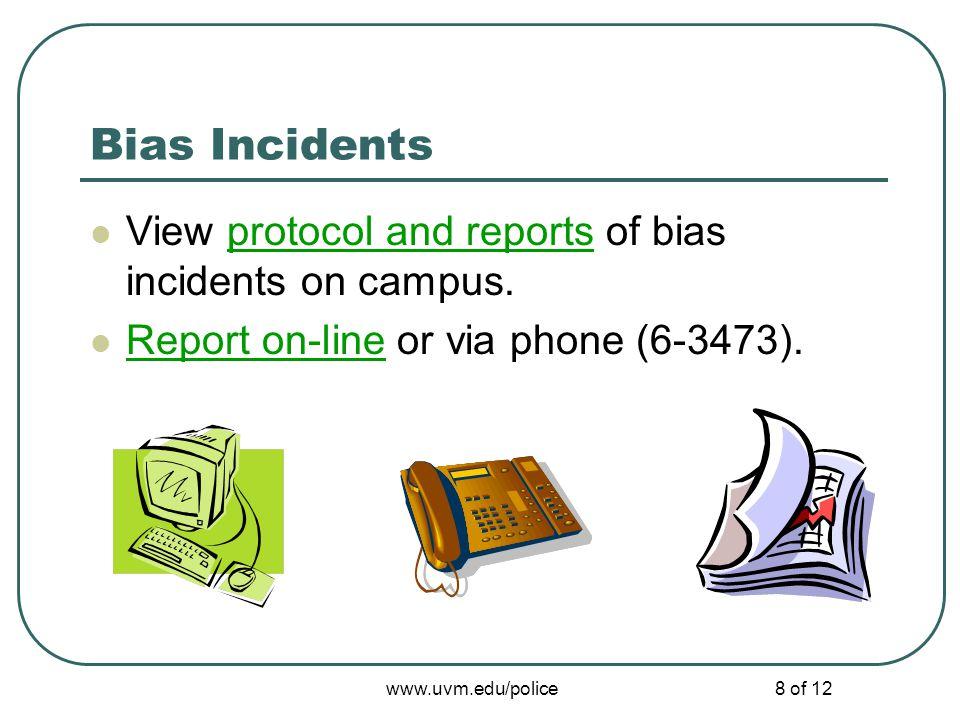 www.uvm.edu/police8 of 12 Bias Incidents View protocol and reports of bias incidents on campus.protocol and reports Report on-line or via phone (6-347