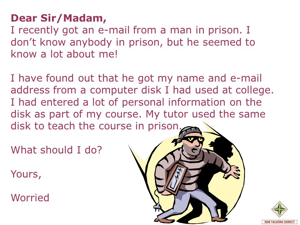 Dear Sir/Madam, I recently got an e-mail from a man in prison. I dont know anybody in prison, but he seemed to know a lot about me! I have found out t