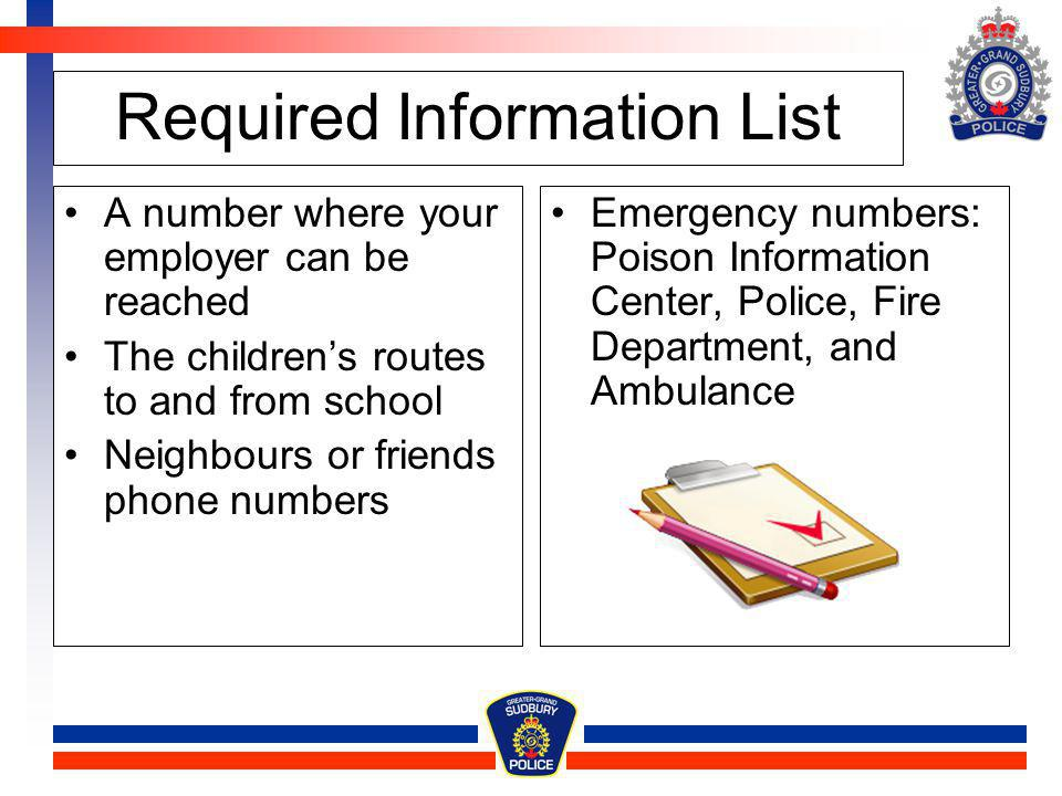 Required Information List A number where your employer can be reached The childrens routes to and from school Neighbours or friends phone numbers Emer