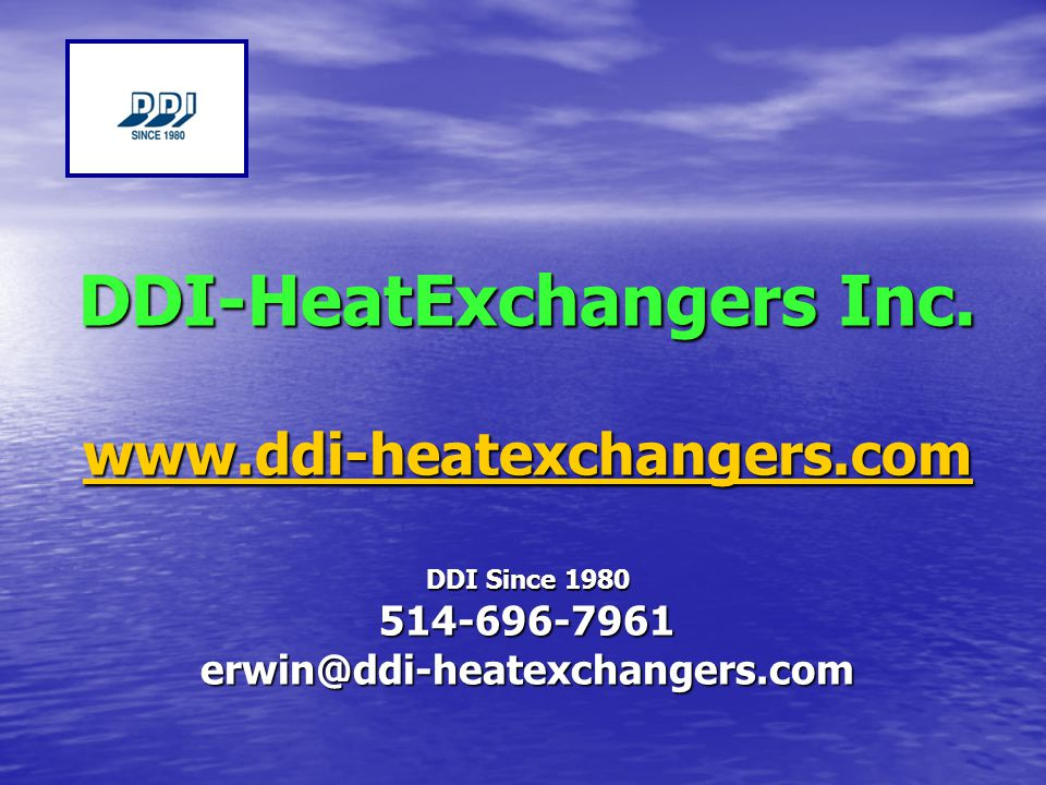 DDI-HeatExchangers Inc. www.ddi-heatexchangers.com DDI Since 1980 514-696-7961 erwin@ddi-heatexchangers.com www.ddi-heatexchangers.com