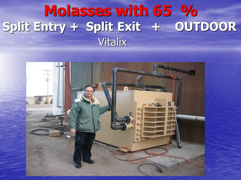 Molasses with 65 % Split Entry + Split Exit + OUTDOOR Molasses with 65 % Split Entry + Split Exit + OUTDOOR Vitalix Vitalix