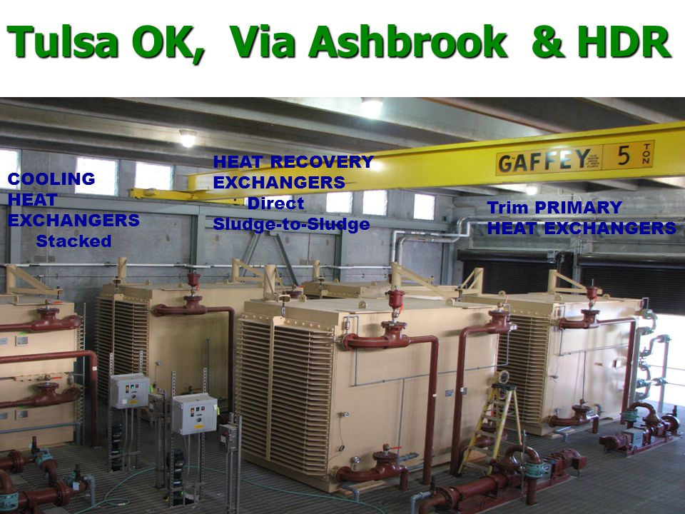 COOLING HEAT EXCHANGERS Stacked HEAT RECOVERY EXCHANGERS Direct Sludge-to-Sludge Trim PRIMARY HEAT EXCHANGERS Tulsa OK, Via Ashbrook and HDR Tulsa OK, Via Ashbrook & HDR