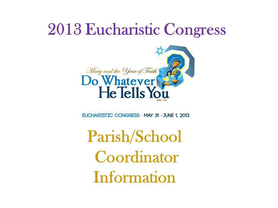 2013 Eucharistic Congress Parish/School Coordinator Information