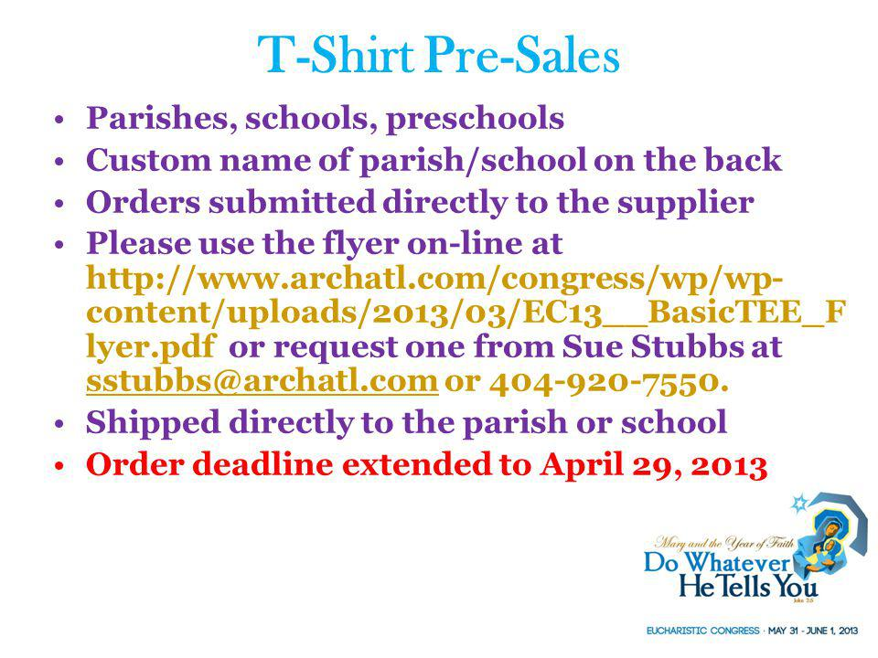 T-Shirt Pre-Sales Parishes, schools, preschools Custom name of parish/school on the back Orders submitted directly to the supplier Please use the flye