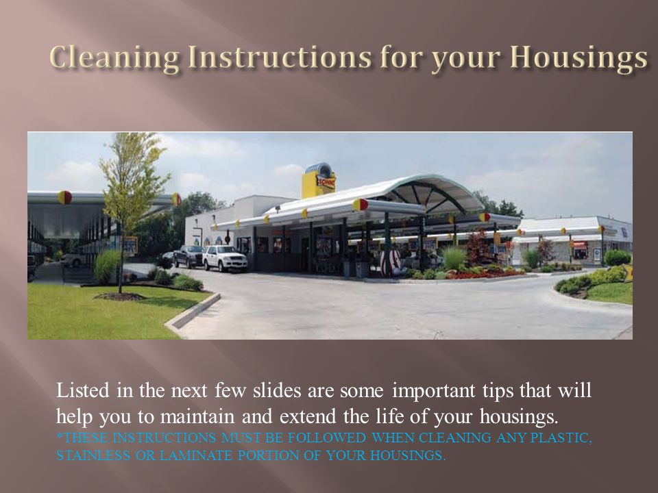 Listed in the next few slides are some important tips that will help you to maintain and extend the life of your housings.