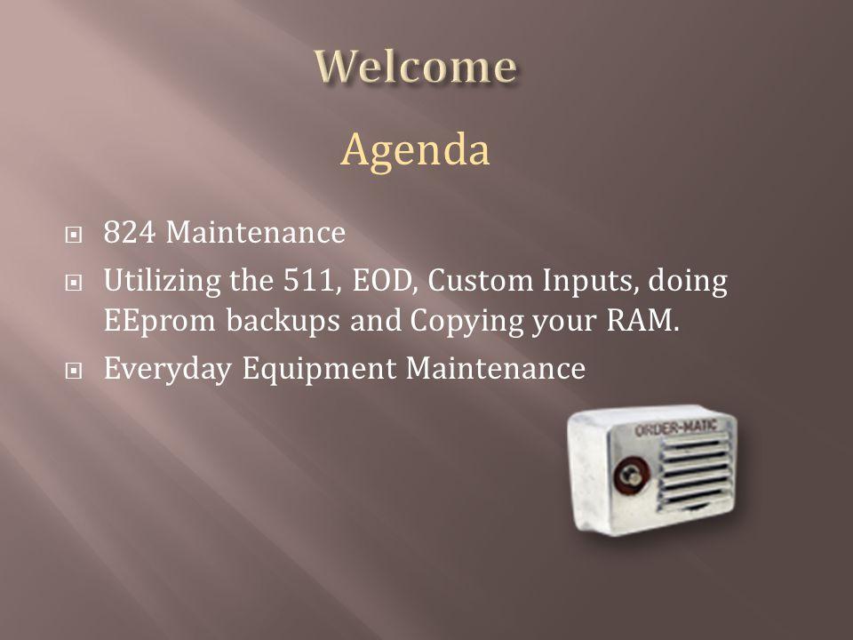 824 Maintenance Utilizing the 511, EOD, Custom Inputs, doing EEprom backups and Copying your RAM. Everyday Equipment Maintenance Agenda