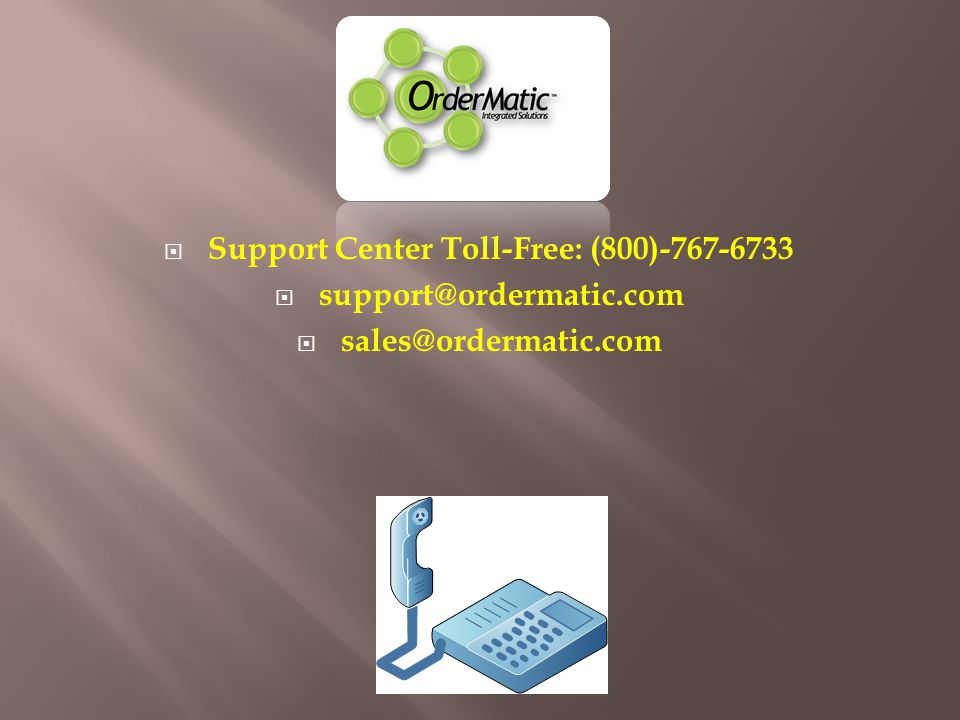 Support Center Toll-Free: (800)-767-6733 support@ordermatic.com sales@ordermatic.com