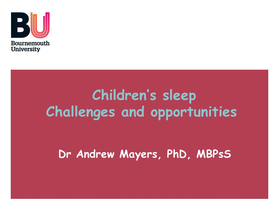 Childrens sleep Challenges and opportunities Dr Andrew Mayers, PhD, MBPsS