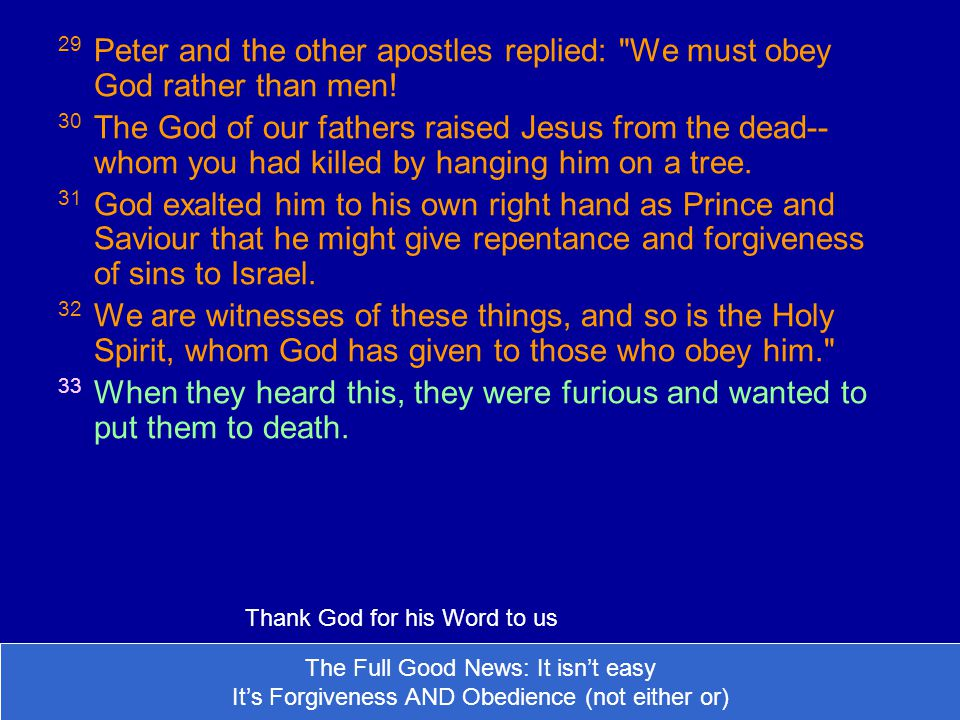 29 Peter and the other apostles replied: We must obey God rather than men.