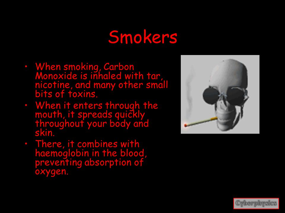 Smokers Carbon Monoxide is just as dangerous in cigarettes as it is an individual gas. In fact, it has basically the same effects, only over a long pe