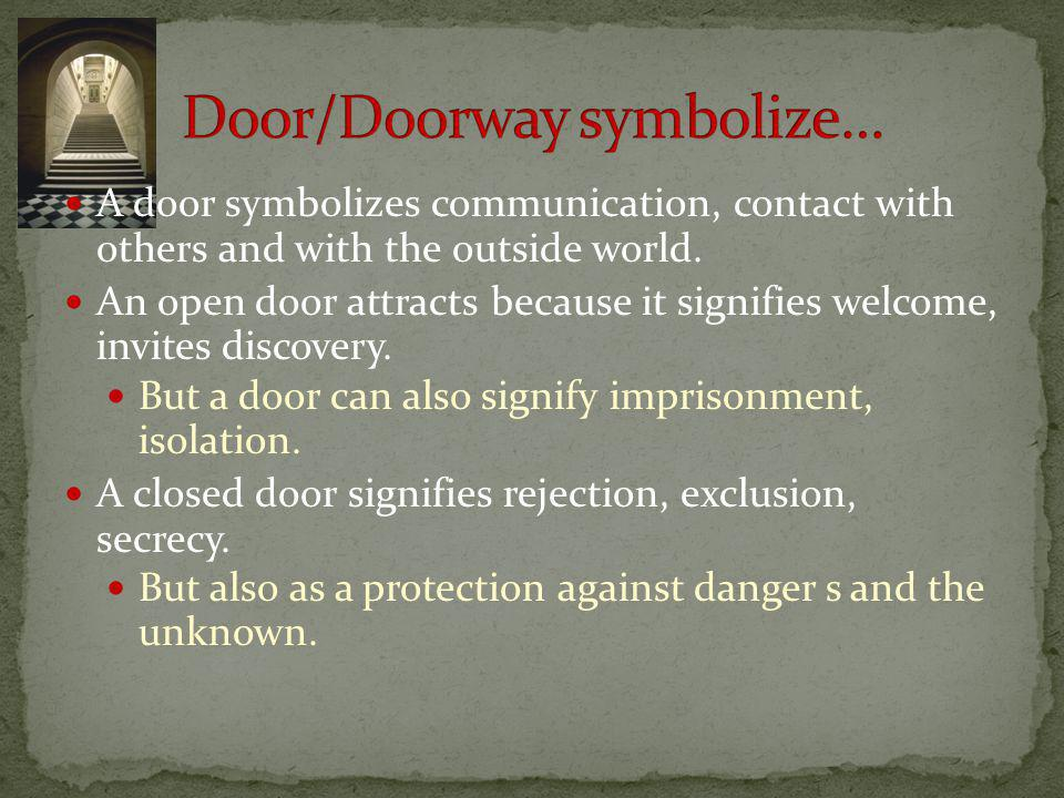 A door symbolizes communication, contact with others and with the outside world.