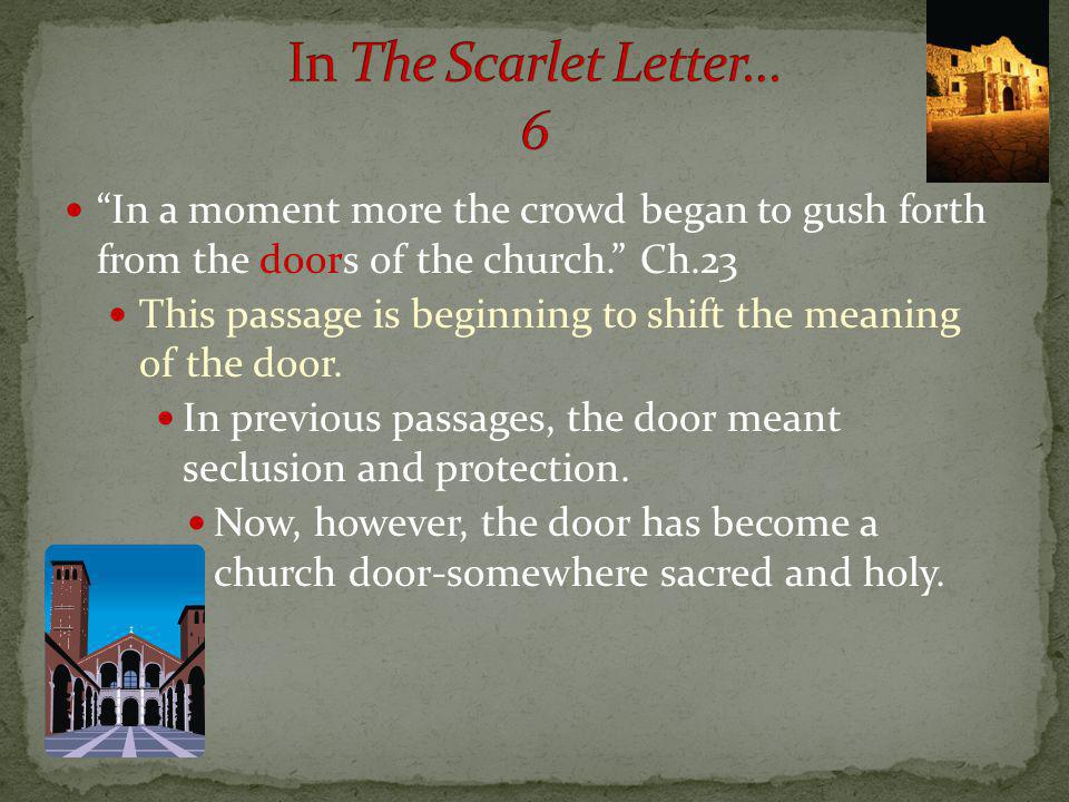 In a moment more the crowd began to gush forth from the doors of the church. Ch.23 This passage is beginning to shift the meaning of the door. In prev