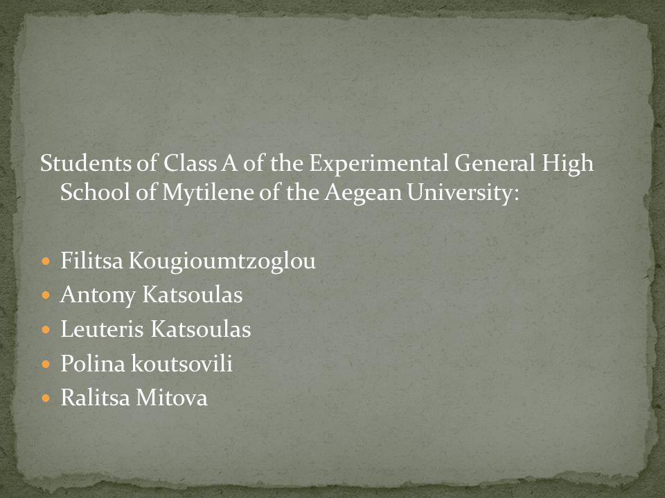 Students of Class A of the Experimental General High School of Mytilene of the Aegean University: Filitsa Kougioumtzoglou Antony Katsoulas Leuteris Ka