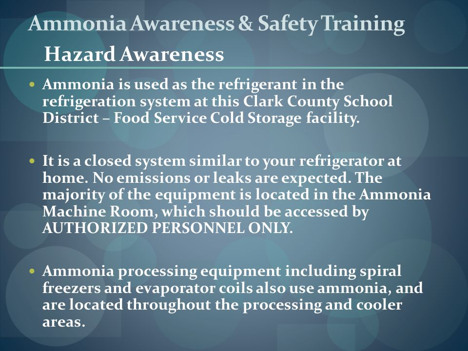 Ammonia Awareness & Safety Training Ammonia is used as the refrigerant in the refrigeration system at this Clark County School District – Food Service