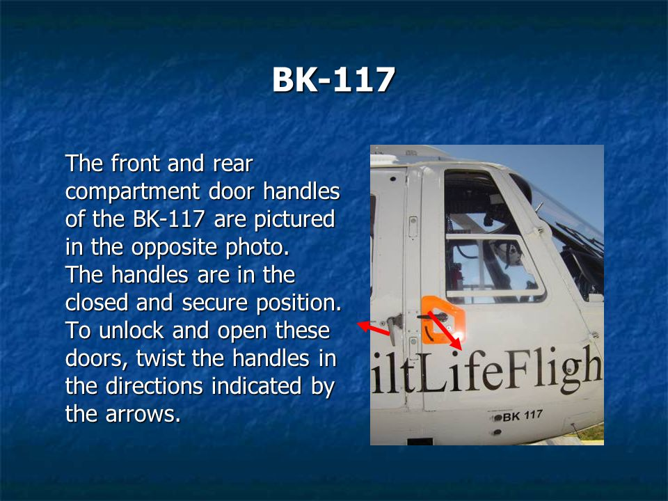 BK-117 The front and rear compartment door handles of the BK-117 are pictured in the opposite photo. The handles are in the closed and secure position