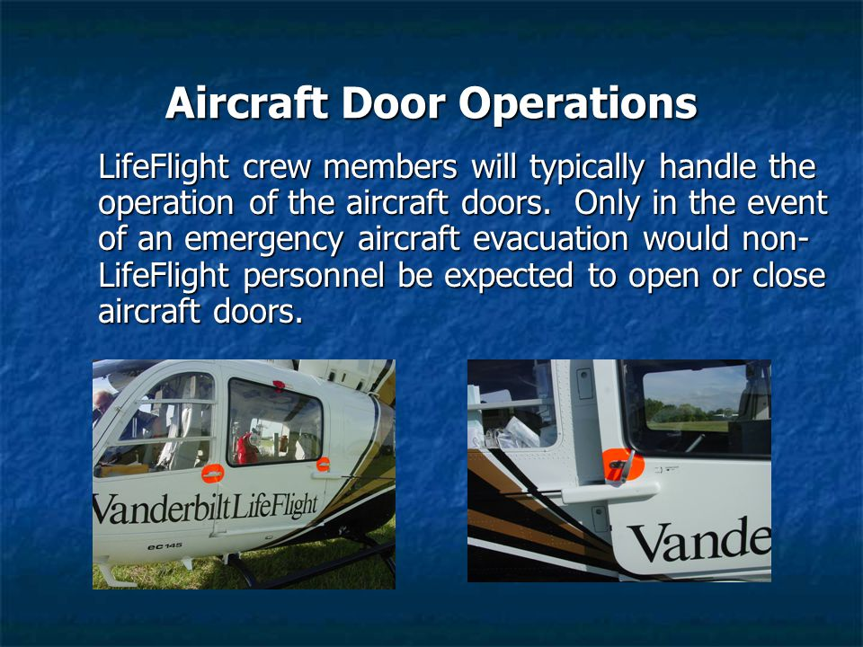 Aircraft Door Operations LifeFlight crew members will typically handle the operation of the aircraft doors. Only in the event of an emergency aircraft