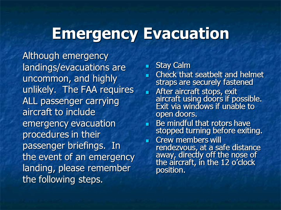 Emergency Evacuation Although emergency landings/evacuations are uncommon, and highly unlikely. The FAA requires ALL passenger carrying aircraft to in