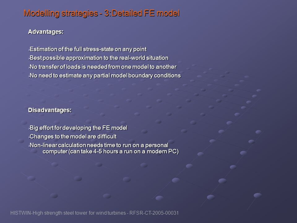 Modelling strategies - 3:Detailed FE model Advantages: Estimation of the full stress-state on any point Estimation of the full stress-state on any poi