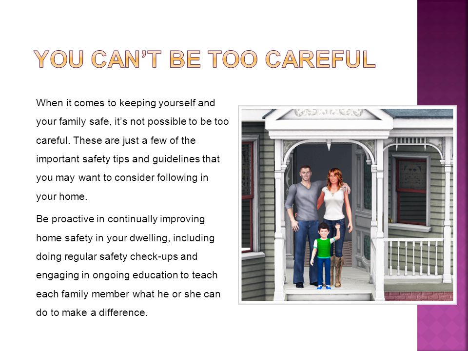 When it comes to keeping yourself and your family safe, its not possible to be too careful.