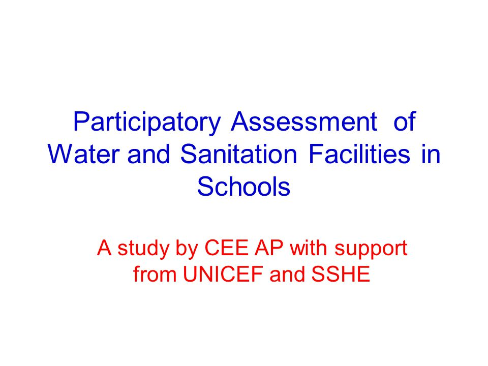 Participatory Assessment of Water and Sanitation Facilities in Schools A study by CEE AP with support from UNICEF and SSHE