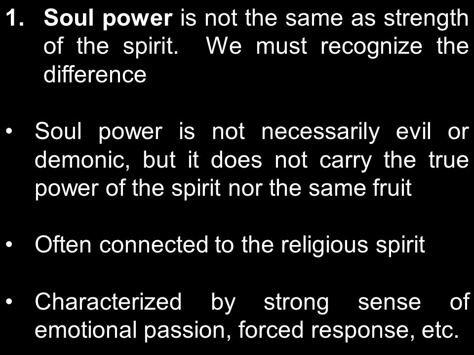1.Soul power is not the same as strength of the spirit.