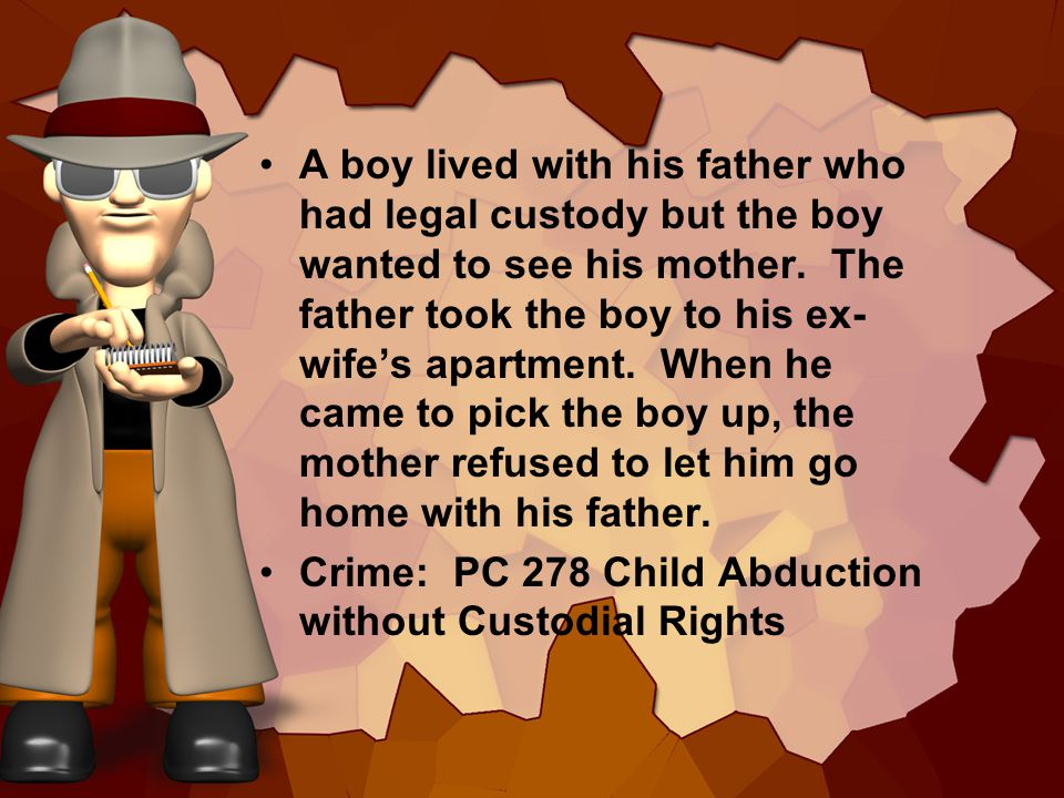 A boy lived with his father who had legal custody but the boy wanted to see his mother. The father took the boy to his ex- wifes apartment. When he ca