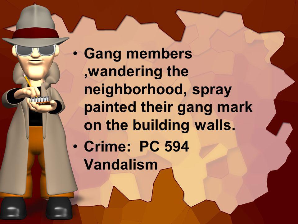 Gang members,wandering the neighborhood, spray painted their gang mark on the building walls.