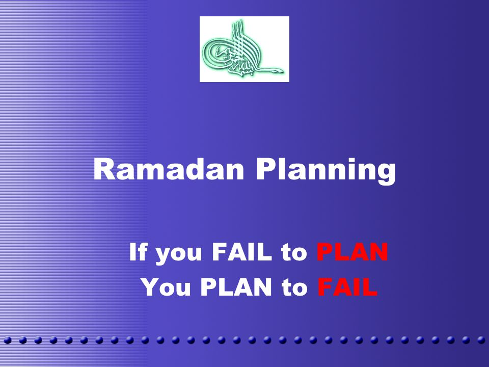 Ramadan Planning If you FAIL to PLAN You PLAN to FAIL
