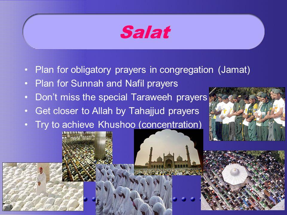 Salat Plan for obligatory prayers in congregation (Jamat) Plan for Sunnah and Nafil prayers Dont miss the special Taraweeh prayers Get closer to Allah