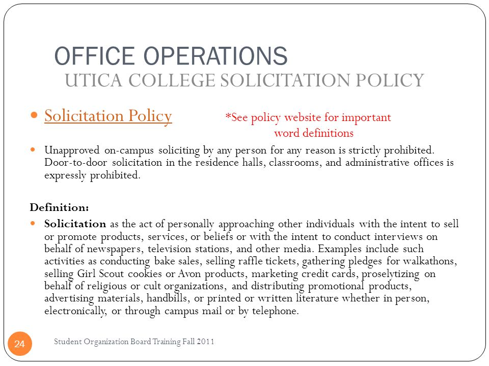 OFFICE OPERATIONS Student Organization Board Training Fall 2011 24 Solicitation Policy *See policy website for important word definitions Solicitation