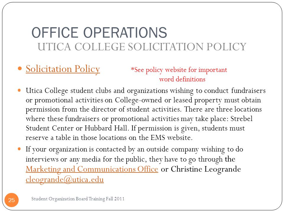 OFFICE OPERATIONS Student Organization Board Training Fall 2011 25 Solicitation Policy *See policy website for important word definitions Solicitation