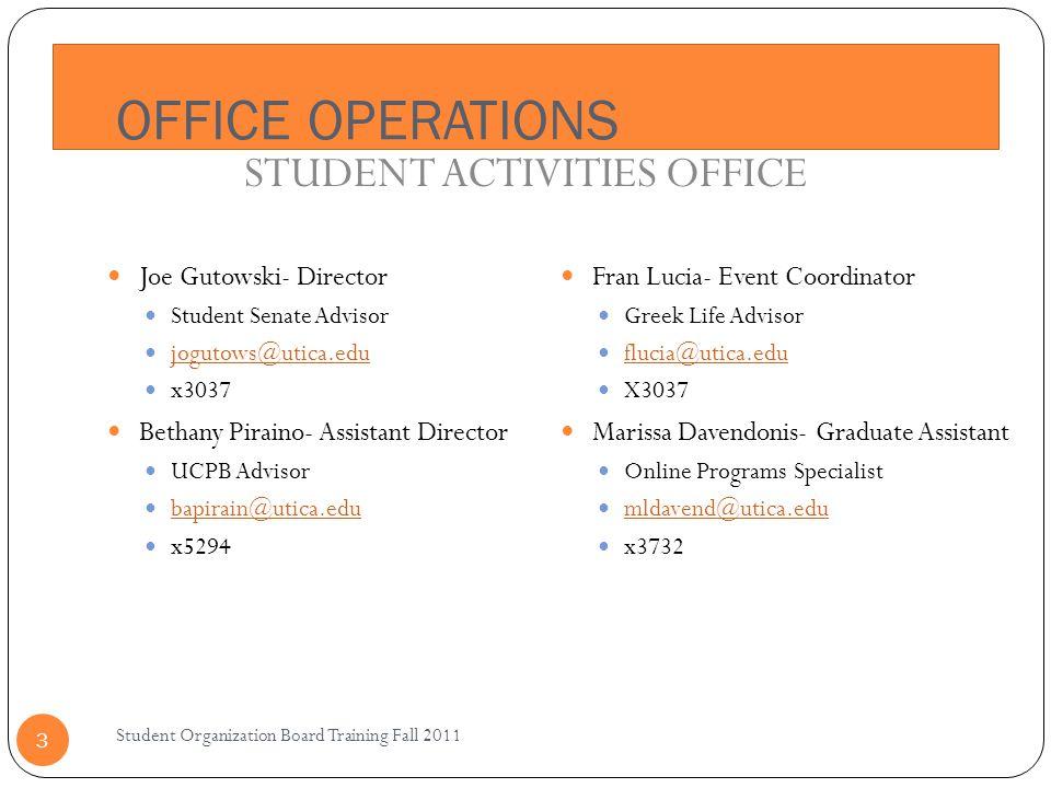 OFFICE OPERATIONS Student Organization Board Training Fall 2011 3 Joe Gutowski- Director Student Senate Advisor jogutows@utica.edu x3037 Bethany Pirai