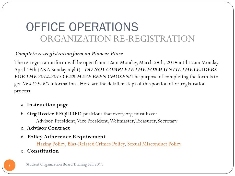 OFFICE OPERATIONS Student Organization Board Training Fall 2011 7 Complete re-registration form on Pioneer Place The re-registration form will be open