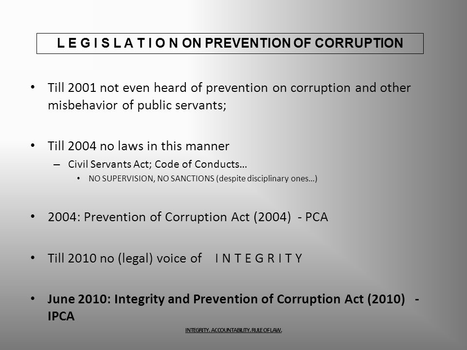 Till 2001 not even heard of prevention on corruption and other misbehavior of public servants; Till 2004 no laws in this manner – Civil Servants Act;
