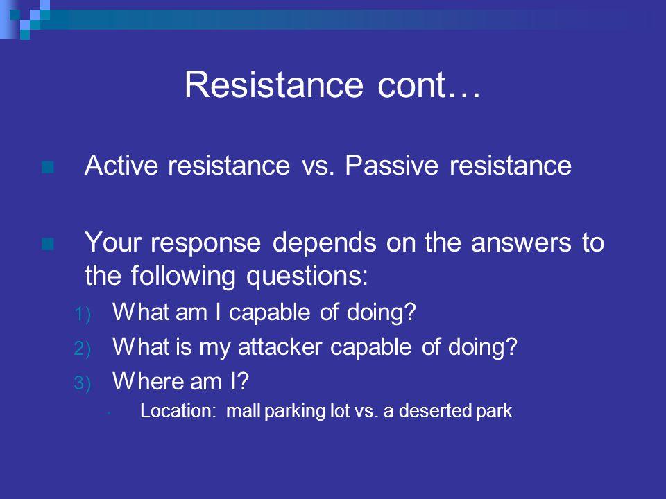 Resistance cont… Active resistance vs.