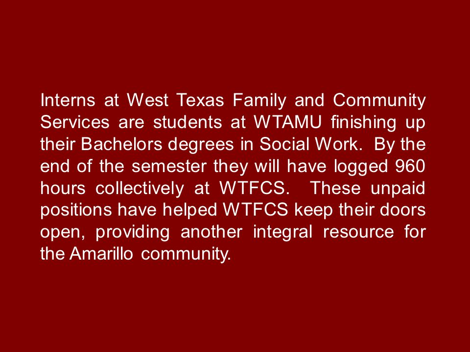 Interns at West Texas Family and Community Services are students at WTAMU finishing up their Bachelors degrees in Social Work.