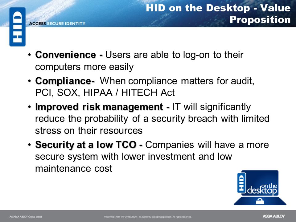 HID on the Desktop - Value Proposition Convenience -Convenience - Users are able to log-on to their computers more easily Compliance-Compliance- When