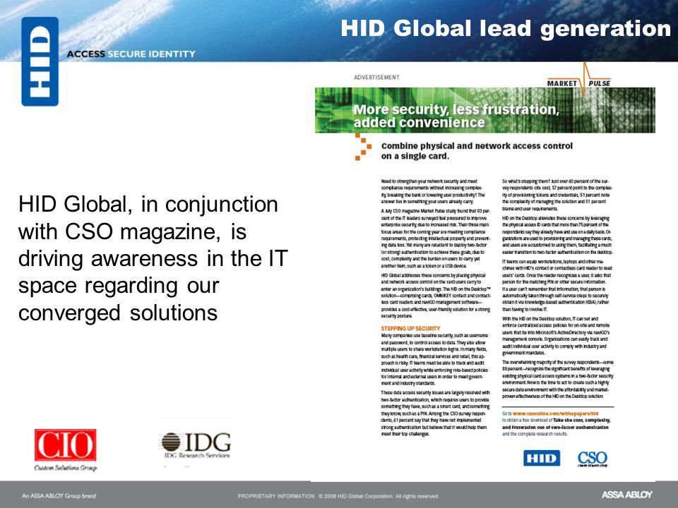 HID Global lead generation HID Global, in conjunction with CSO magazine, is driving awareness in the IT space regarding our converged solutions