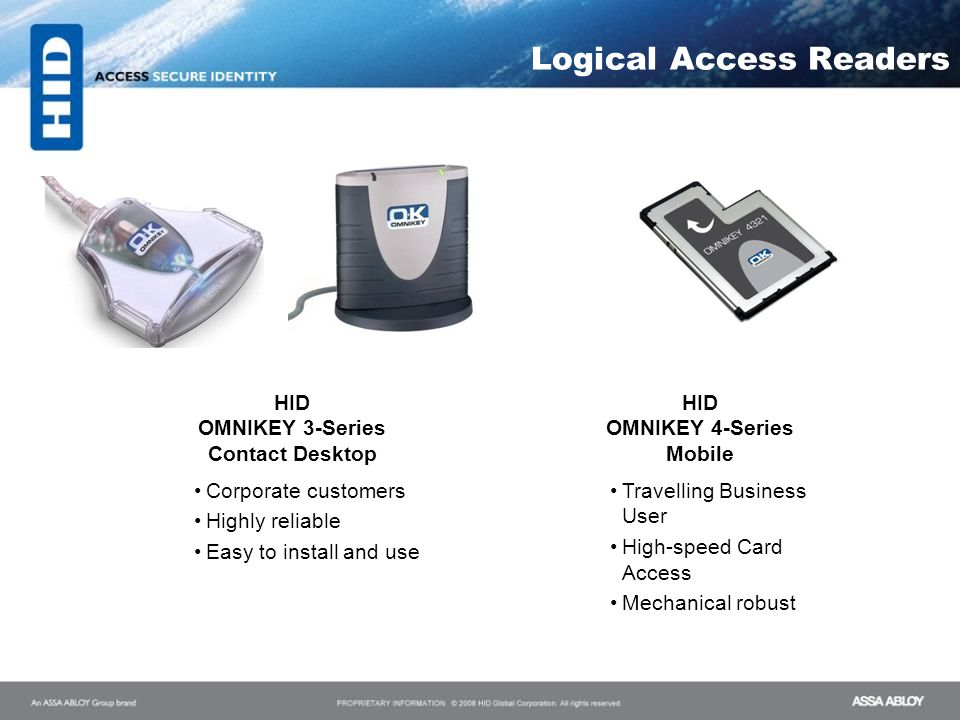 Logical Access Readers HID OMNIKEY 3-Series Contact Desktop HID OMNIKEY 4-Series Mobile Corporate customers Highly reliable Easy to install and use Tr