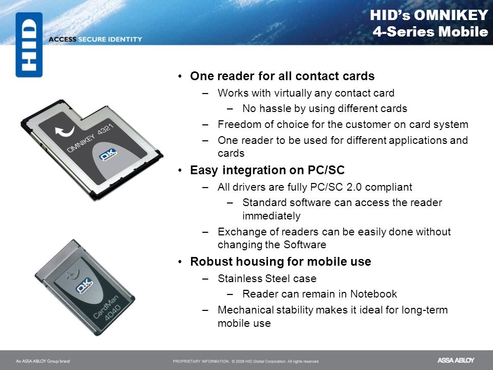 HIDs OMNIKEY 4-Series Mobile One reader for all contact cards –Works with virtually any contact card –No hassle by using different cards –Freedom of c