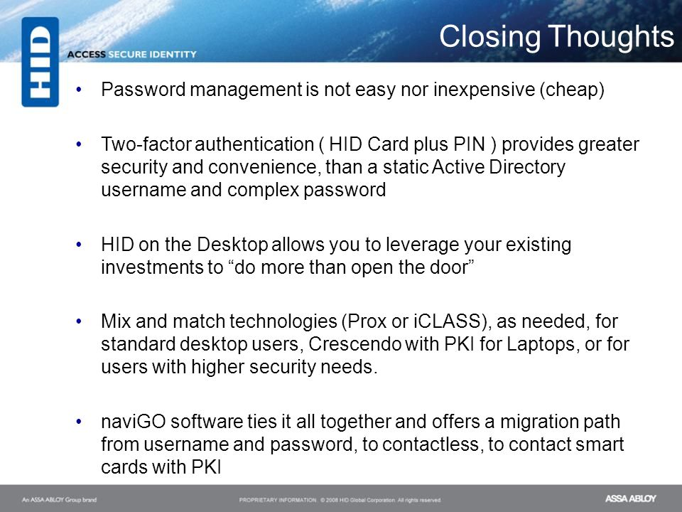 Closing Thoughts Password management is not easy nor inexpensive (cheap) Two-factor authentication ( HID Card plus PIN ) provides greater security and