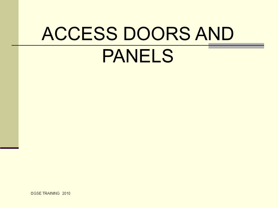 ACCESS DOORS AND PANELS ©GSE TRAINING 2010
