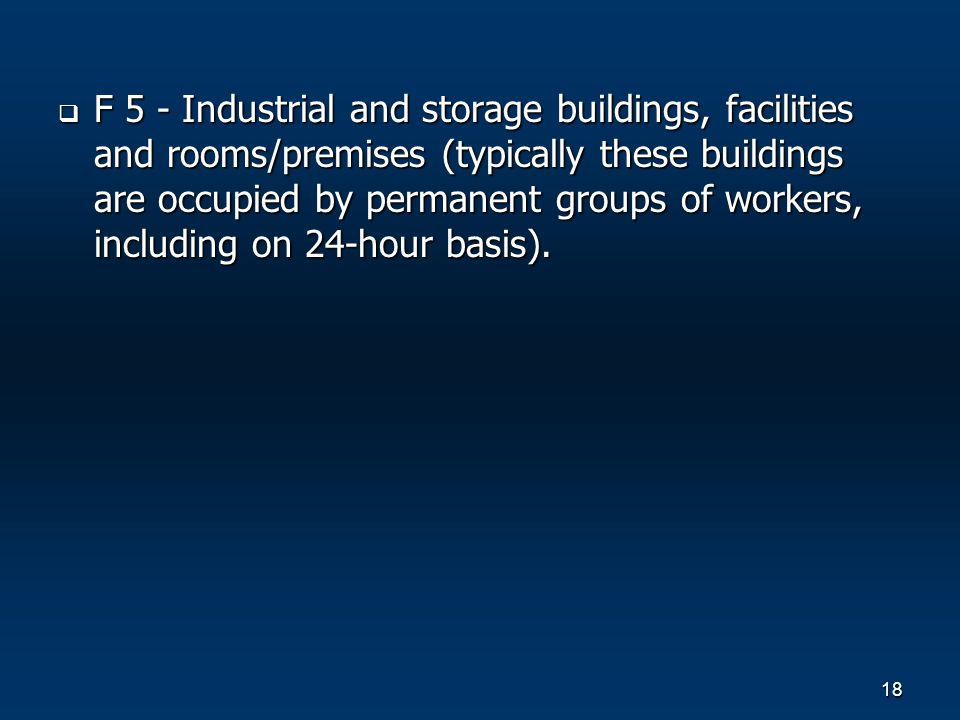 18 F 5 - Industrial and storage buildings, facilities and rooms/premises (typically these buildings are occupied by permanent groups of workers, including on 24-hour basis).